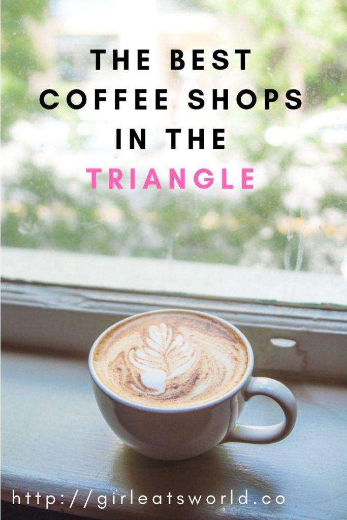 Best Coffee Shops In The Triangle In 2020 Best Coffee Shop Best Coffee Coffee Shop