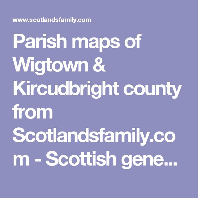 Parish maps of Wigtown & Kircudbright county from Scotlandsfamily.com - Scottish genealogy portal assisting Scottish ancestor search