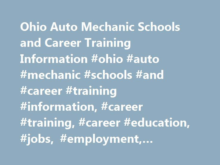 Ohio Auto Mechanic Schools and Career Training Information #ohio #auto #mechanic #schools #and #career #training #information, #career #training, #career #education, #jobs, #employment, #classes, #courses, #degrees http://missouri.remmont.com/ohio-auto-mechanic-schools-and-career-training-information-ohio-auto-mechanic-schools-and-career-training-information-career-training-career-education-jobs-employment-classes-cou/  # Career Information for Automotive Mechanics in Ohio If you want to…