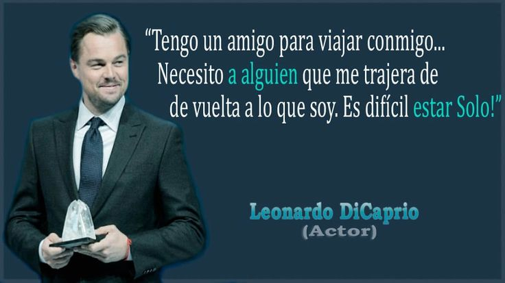 Frase de Leonardo Dicaprio sobre los Amigos - Tengo un amigo para viajar conmigo… necesito que alguien que me .... Es difícil estar solo