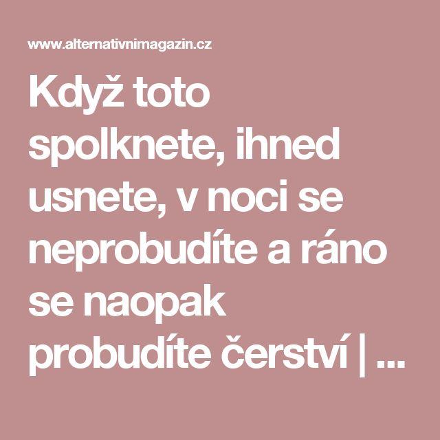 Když toto spolknete, ihned usnete, v noci se neprobudíte a ráno se naopak probudíte čerství | Alternativní Magazín.cz