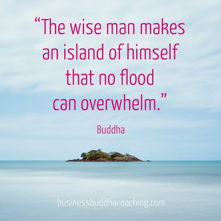 Make of yourself an island of peace.