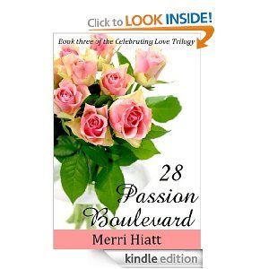 28 PASSION BOULEVARD (Book three of the Celebrating Love Trilogy)  The final book of the Celebrating Love Trilogy brings Darcy to passion's door, Ginny to steadfast love and Andrea to a newfound appreciation for the gift of every day. Desire, tears and heart-wrenching life events bring this Happily Ever After tale to its conclusion.