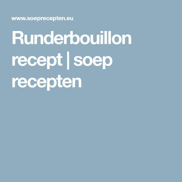 Runderbouillon recept | soep recepten