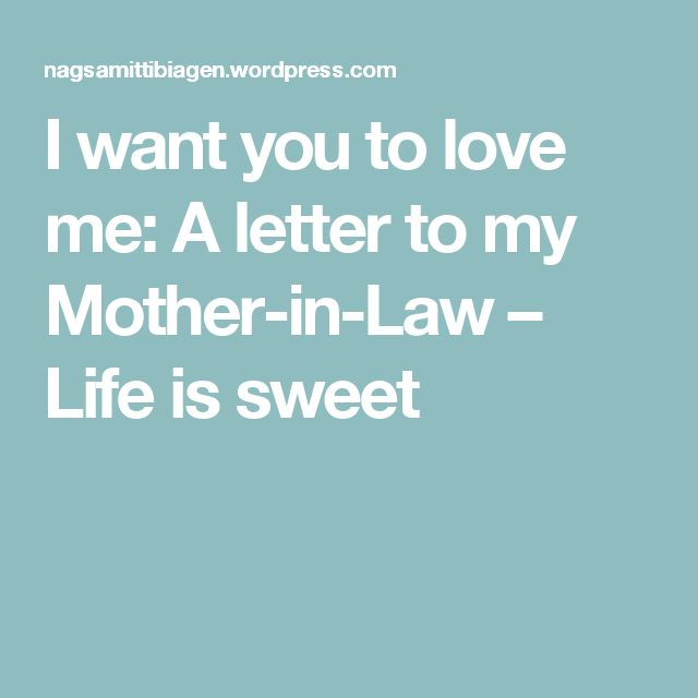 I want you to love me: A letter to my Mother-in-Law – Life is sweet