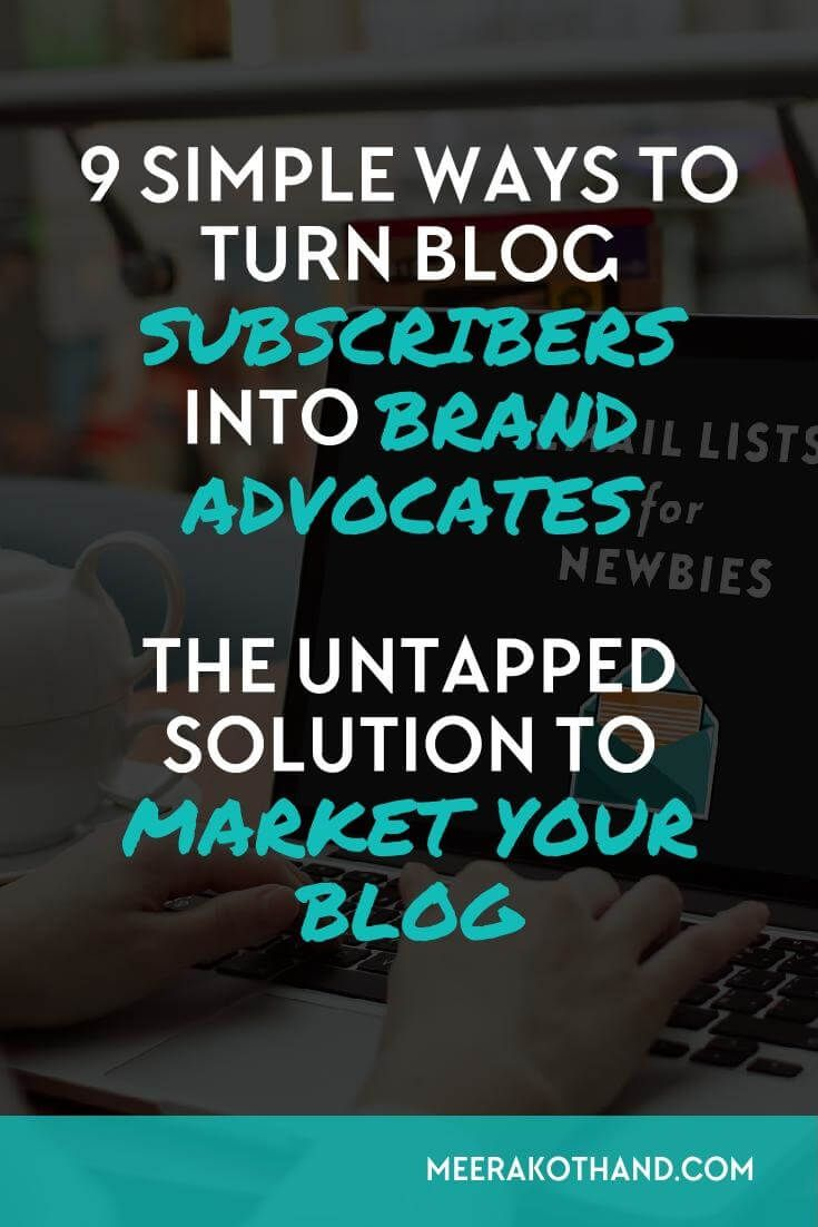 9 simple ways to turn blog subscribers into brand advocates. The untapped solution to market your blog