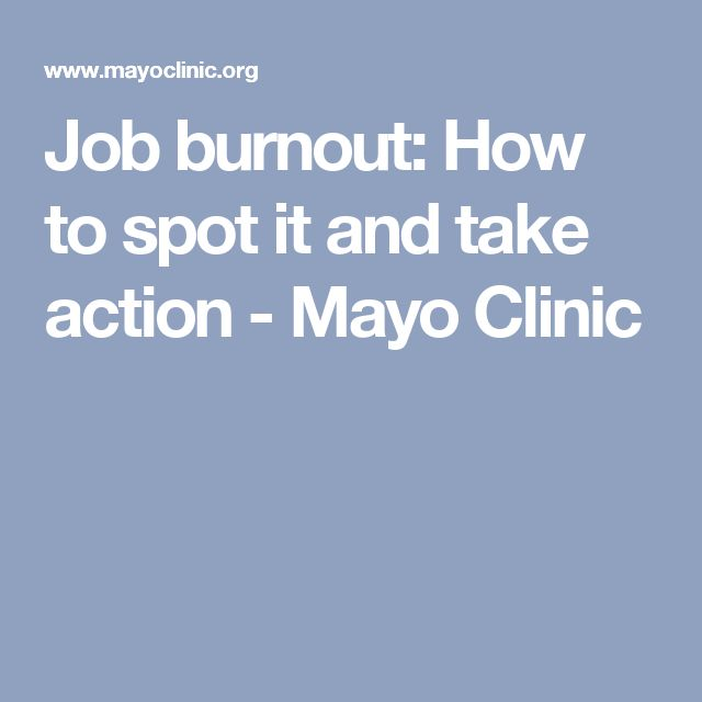 Job burnout: How to spot it and take action - Mayo Clinic