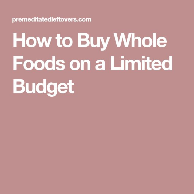 How to Buy Whole Foods on a Limited Budget