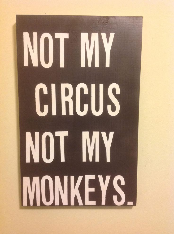 Not my circus not my monkeys sign~By Suzanne Grand