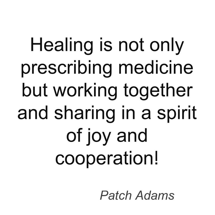 """I love Patch Adams for what he has done to put caring back into """"health care""""."""