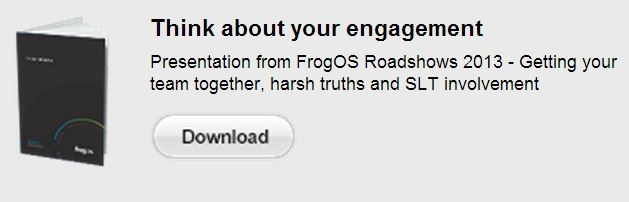 frogcommunity documentation. Think about your engagement Presentation (pptx) from FrogOS Roadshows 2013 - Getting your team together, harsh truths and SLT involvement. (Frog VLE login required)