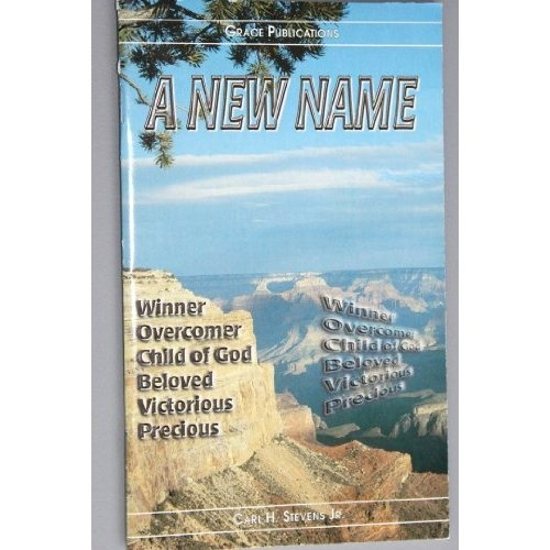 Amazon.com: A NEW NAME - Bible Doctrine Booklet: Carl H. Stevens Jr.: Books $1.99