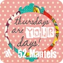 52 Mantels - Thursday Is Your Day