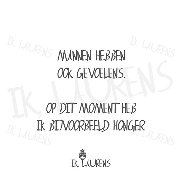 13. Gevoelens. Ik, Laurens. #honger #humor #lol #spreukje