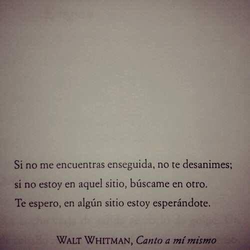 ...en algún sitio estoy esperándote. Walt Whitman.