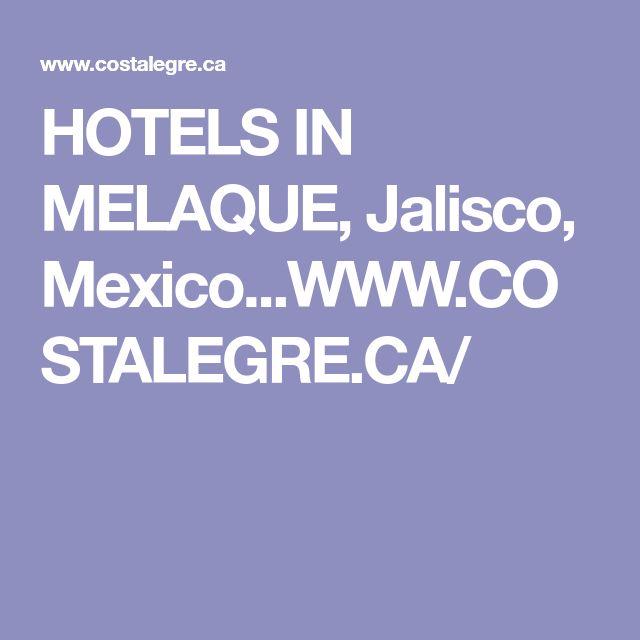 HOTELS IN MELAQUE, Jalisco, Mexico...WWW.COSTALEGRE.CA/