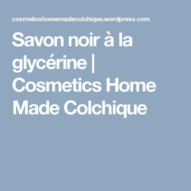 Savon noir à la glycérine   Cosmetics Home Made Colchique