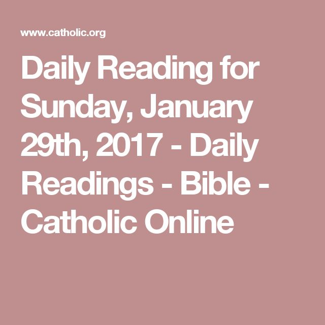 Daily Reading for Sunday, January 29th, 2017 - Daily Readings - Bible - Catholic Online