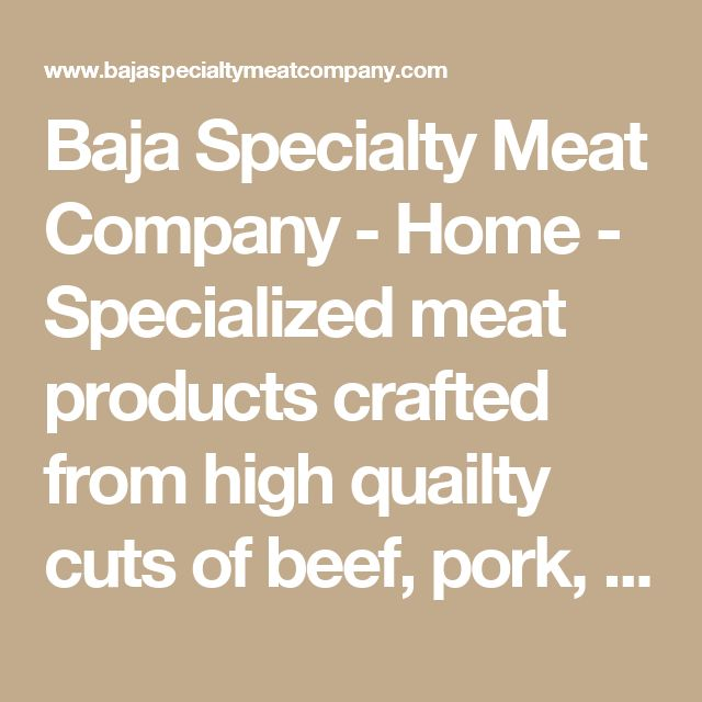 Baja Specialty Meat Company - Home - Specialized meat products crafted from high quailty cuts of beef, pork, lamb, turkey and chicken. - All Groups - Ensenada, Baja California, Mexico - Home