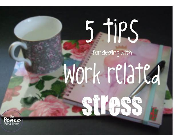 5 tips for dealing with work related stress #peacefilledhome