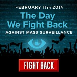 February 11th: The Day We Fight Back Against NSA Surveillance. Today, on the eve of the anniversary of Aaron's death, we ask you to join us in stepping up to the plate once again. Bring your creativity, your networks, your art, and your dedication and join us in a month of action, culminating in an Internet-wide protest on February 11.  Join us. Fight back.