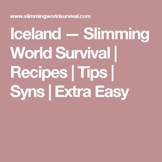 Iceland — Slimming World Survival | Recipes | Tips | Syns | Extra Easy