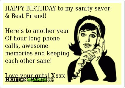 Happy Birthday to my sanity saver! & Best Friend! Here's to another year of hour long phone calls, awesome memories and keeping each other sane! Love your guts!