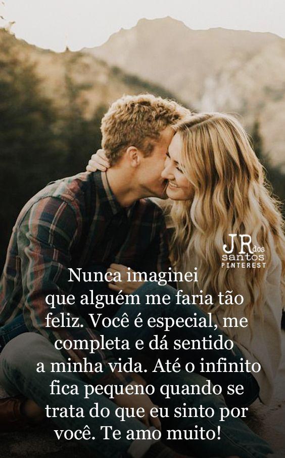 Nunca imaginei que alguém me faria tão feliz. Você é especial, me      completa e dá sentido  a minha vida. Até o infinito fica pequeno quando se    trata do que eu sinto por você. Te amo muito!
