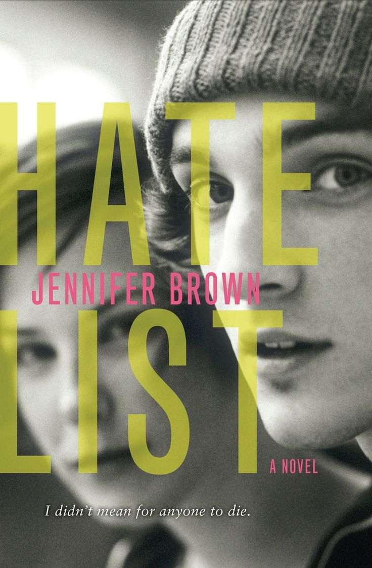 The Hate List. Jennifer Brown.   * After reading this book I am speechless. People may not be going through this exact situation, but being bullied and feeling like an outsider, everyone has felt that. Learning to over come what has happened to is exactly what this book is about. It is such an inspiring book, its a must read for everyone. *