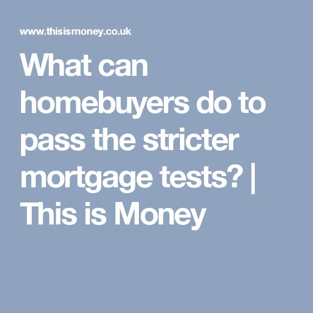 What can homebuyers do to pass the stricter mortgage tests? | This is Money