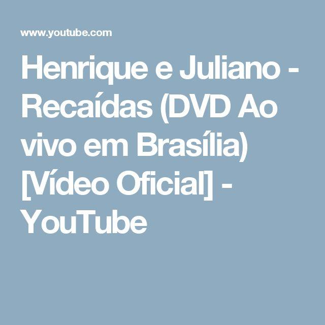 Henrique e Juliano - Recaídas (DVD Ao vivo em Brasília) [Vídeo Oficial] - YouTube