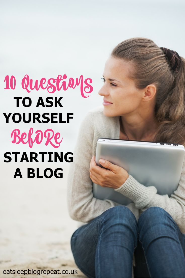 Starting a Blog? I have 10 questions you might want to ask yourself before taking the plunge! Click here to read more: http://eatsleepblogrepeat.co.uk/starting-a-blog/ #blogging #bloggingtips