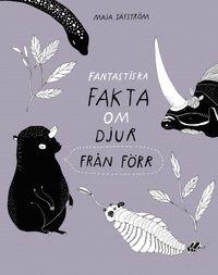 Fantastiska fakta om djur från förr av Maja Säfström