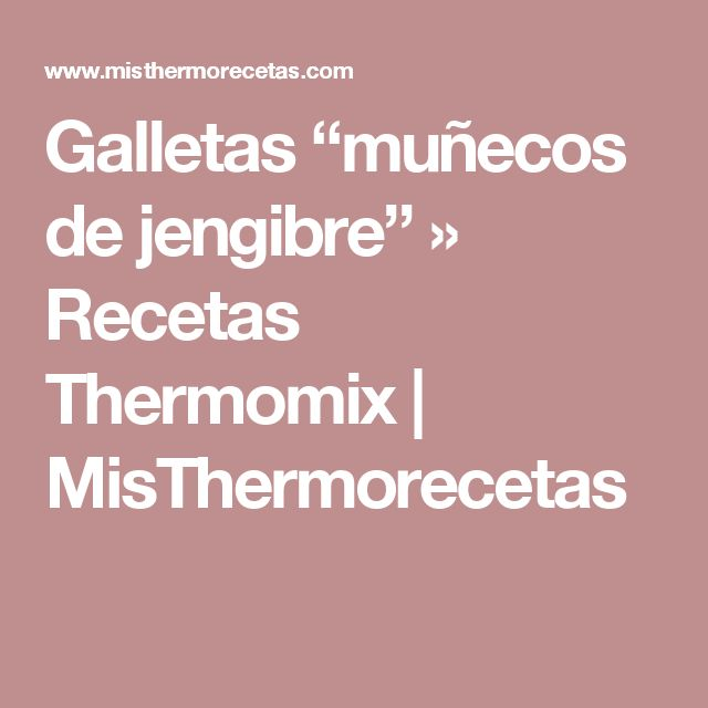 "Galletas ""muñecos de jengibre"" » Recetas Thermomix | MisThermorecetas"