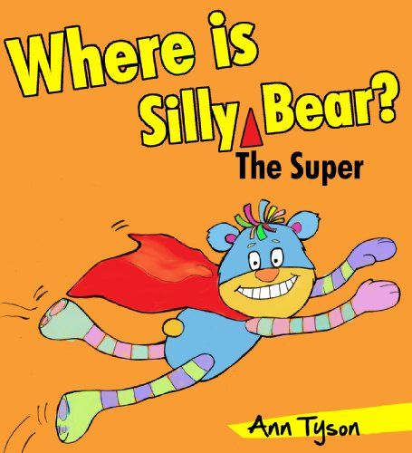 Where Is Silly Bear? (He's Super!) A Children's Rhyming Picture Book, Baby Books to First Readers - Kindle edition by Ann Tyson. Children Kindle eBooks @ .