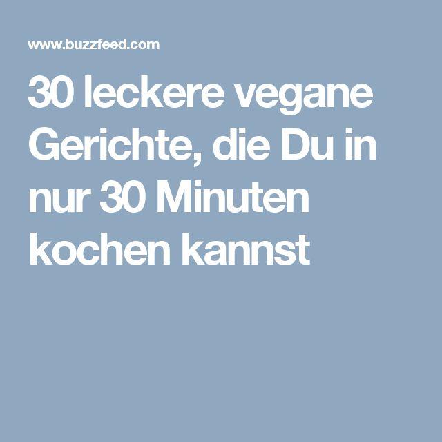30 leckere vegane Gerichte, die Du in nur 30 Minuten kochen kannst