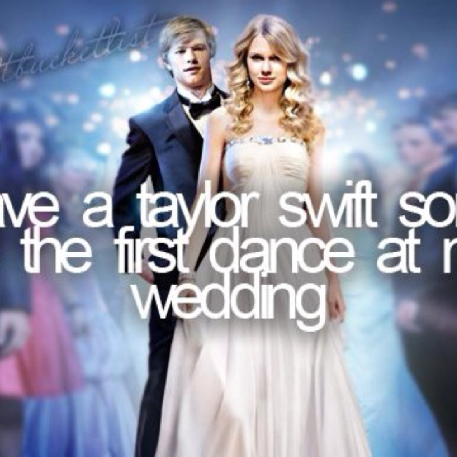 Have A Taylor Swift Song Be The First Dance At My Wedding3 THIS WILL