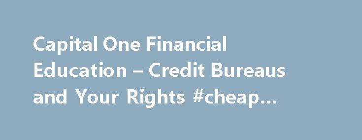 Capital One Financial Education – Credit Bureaus and Your Rights #cheap #imvu #credits http://credit-loan.remmont.com/capital-one-financial-education-credit-bureaus-and-your-rights-cheap-imvu-credits/  #credit bureau reports # Financial Education Credit Bureaus and Your Rights Having and keeping good credit requires personal responsibility and good habits. But what should you do if someone else s mistake is affecting your good name? When it comes to your credit, it pays to know your rights…