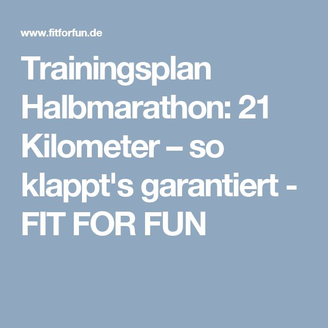 Trainingsplan Halbmarathon: 21 Kilometer – so klappt's garantiert - FIT FOR FUN