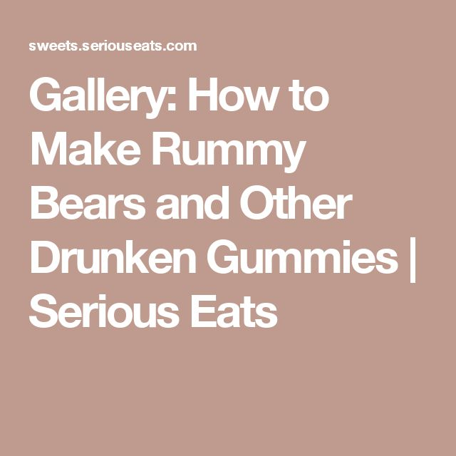 Gallery: How to Make Rummy Bears and Other Drunken Gummies | Serious Eats