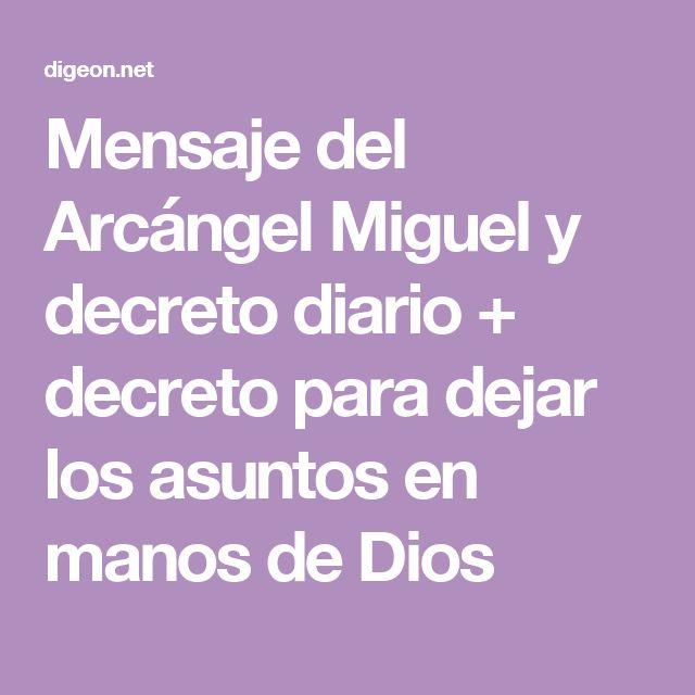 Mensaje del Arcángel Miguel y decreto diario + decreto para dejar los asuntos en manos de Dios
