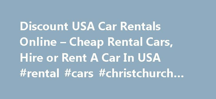 Discount USA Car Rentals Online – Cheap Rental Cars, Hire or Rent A Car In USA #rental #cars #christchurch #airport http://rentals.remmont.com/discount-usa-car-rentals-online-cheap-rental-cars-hire-or-rent-a-car-in-usa-rental-cars-christchurch-airport/  #rent a car usa # USA Car Rentals Discount Car Rentals Online offers car rental specials, discounts and car rental deals for domestic, city, state, regional, airport, country, province, with international rental car rates and discounts…