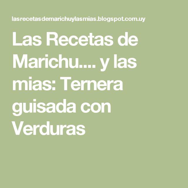 Las Recetas de Marichu.... y las mias: Ternera guisada con Verduras