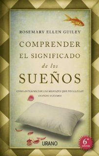 Comprender el significado de los suenos (Spanish Edition) by Rosemary Ellen Guilley. Save 23 Off!. $15.30. Publisher: Urano; Tra edition (November 1, 2011). Publication: November 1, 2011