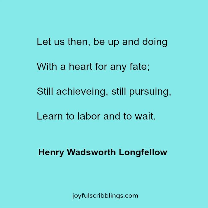 My thoughts on these four inspiring lines from Henry Wadsworth Longfellow.  joyfulscribblings.com #quotes