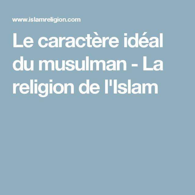 Le caractère idéal du musulman - La religion de l'Islam