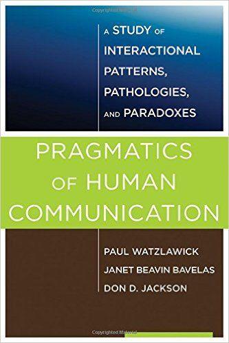 Pragmatics of Human Communication: A Study of Interactional Patterns, Pathologies, and Paradoxes: Amazon.co.uk: Paul Watzlawick, Janet Beavin Bavelas, Don D. Jackson: 9780393710595: Books