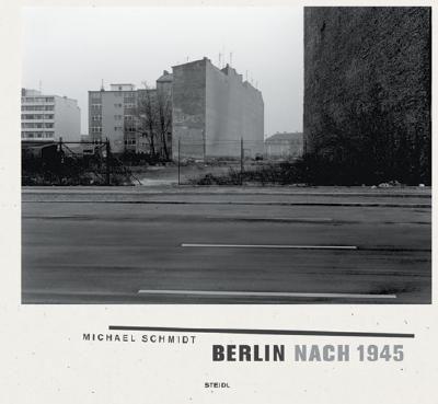 Michael Schmidt: Berlin Nach 1945 - Eskildsen, Ute (Editor), and Schmidt, Michael, D.V (Photographer), and Frecot, Janos (Preface by)