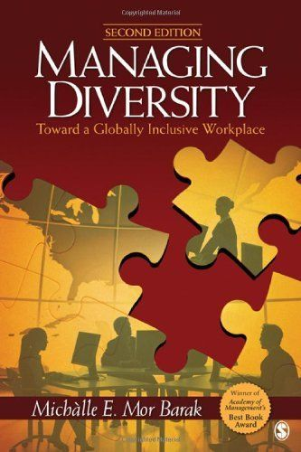 Managing Diversity: Toward a Globally Inclusive Workplace by Michalle E. Mor Barak. $78.32. Author: Michalle E. Mor Barak. Publication: June 2, 2010. Edition - Second Edition. Publisher: SAGE Publications, Inc; Second Edition edition (June 2, 2010)