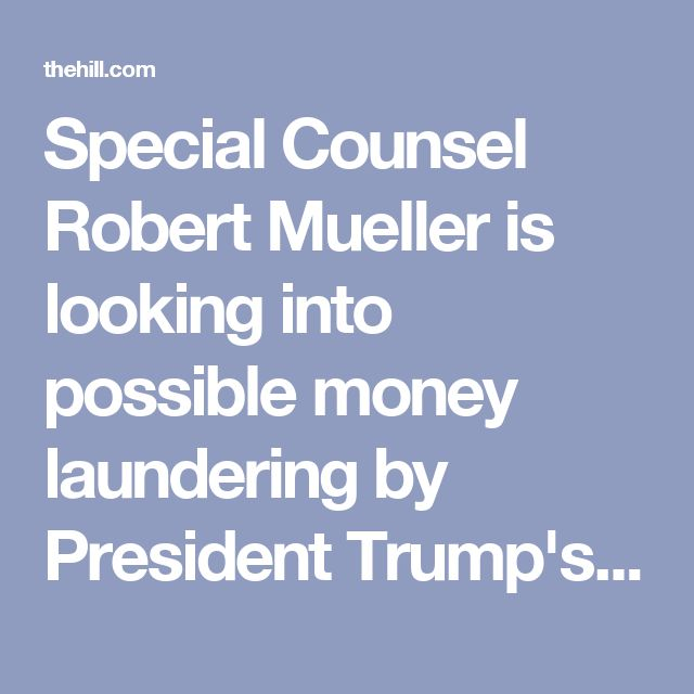 Special Counsel Robert Mueller is looking into possible money laundering by President Trump's former campaign manager Paul Manafort as part of his investigation into Russia's interference in the 2016 election